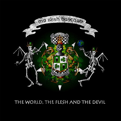 Mr. Irish Bastard - The  World, The Flesh & The Devil