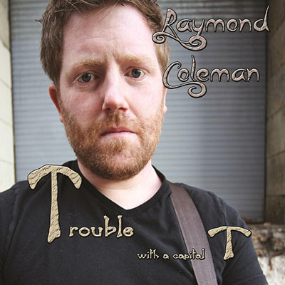 Raymond Coleman - Trouble (With a capital T)