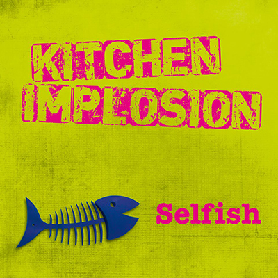 Kitchen Implosion - Selfish