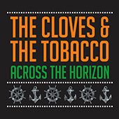 The Cloves And The Tobacco - Across The Horizon
